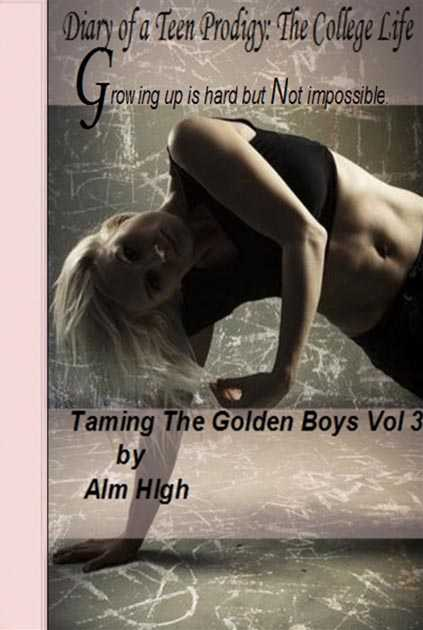 Diary of a Teen Prodigy: The College Life - Taming the Golden Boys: Volume 3