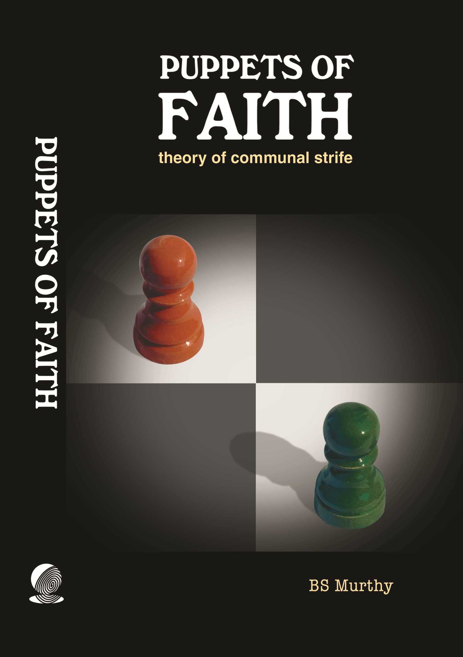 Puppets of Faith: Theory of Communal Strife  A critical appraisal of Islamic faith, Indian polity 'n more